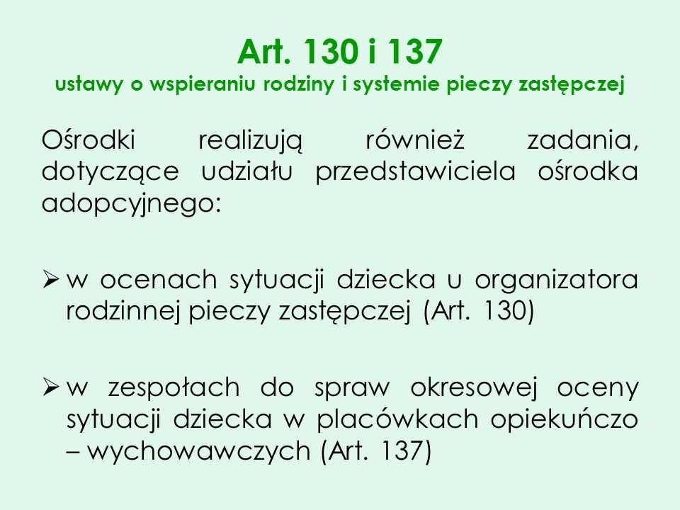 Art. 130 i 137 ustawy o wspieraniu rodziny i systemie pieczy zastępczej Ośrodki realizują również zadania, dotyczące udziału przedstawiciela ośrodka a