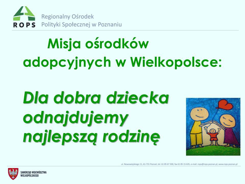 Dla dobra dziecka odnajdujemy najlepszą rodzinę Misja ośrodków adopcyjnych w Wielkopolsce: Dla dobra dziecka odnajdujemy najlepszą rodzinę