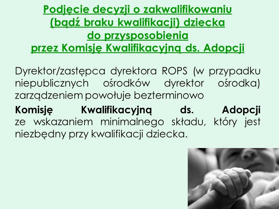 Podjęcie decyzji o zakwalifikowaniu (bądź braku kwalifikacji) dziecka do przysposobienia przez Komisję Kwalifikacyjną ds. Adopcji Dyrektor/zastępca dy