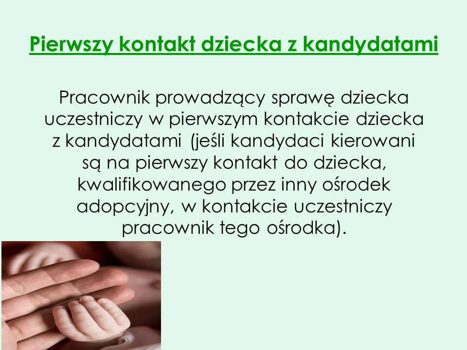 Pierwszy kontakt dziecka z kandydatami Pracownik prowadzący sprawę dziecka uczestniczy w pierwszym kontakcie dziecka z kandydatami (jeśli kandydaci ki