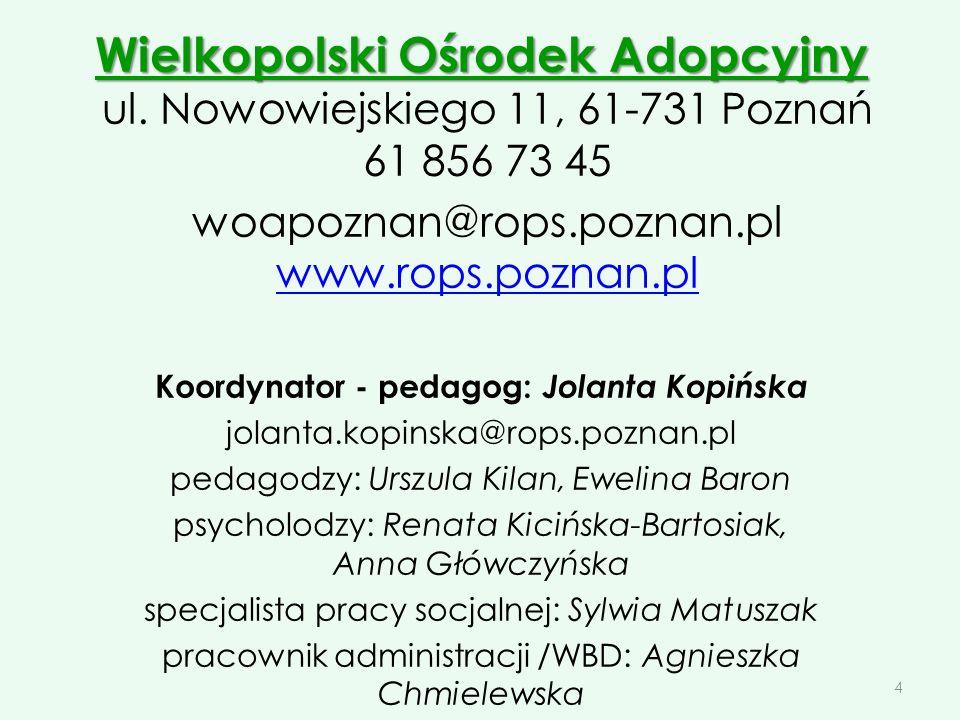 Wielkopolski Ośrodek Adopcyjny Wielkopolski Ośrodek Adopcyjny ul. Nowowiejskiego 11, 61-731 Poznań 61 856 73 45 woapoznan@rops.poznan.pl www.rops.pozn