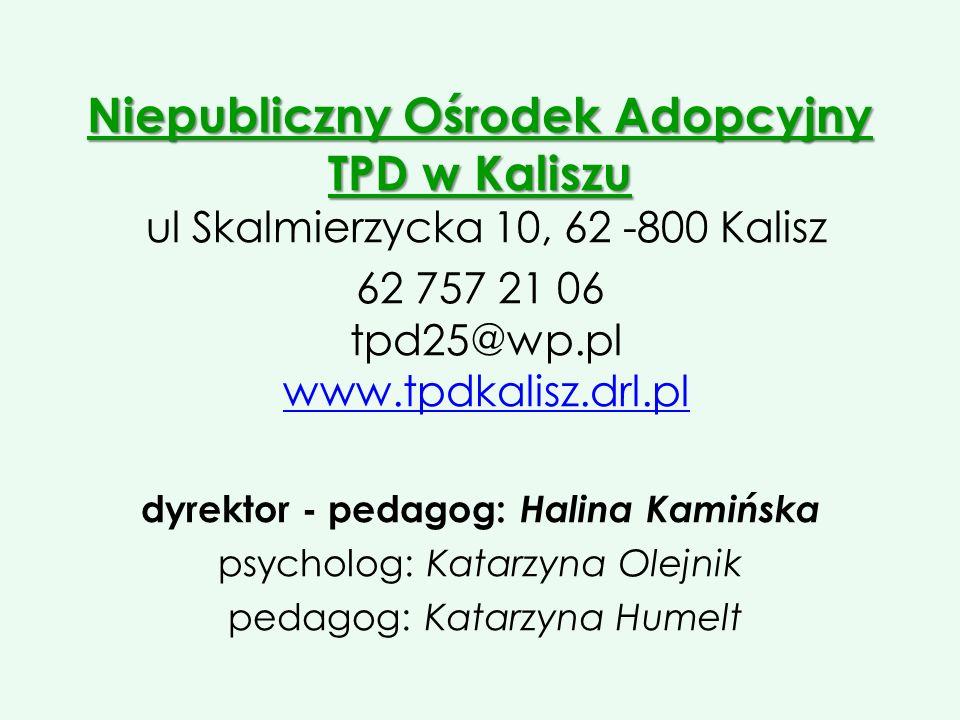 Niepubliczny Ośrodek Adopcyjny TPD w Kaliszu Niepubliczny Ośrodek Adopcyjny TPD w Kaliszu ul Skalmierzycka 10, 62 -800 Kalisz 62 757 21 06 tpd25@wp.pl