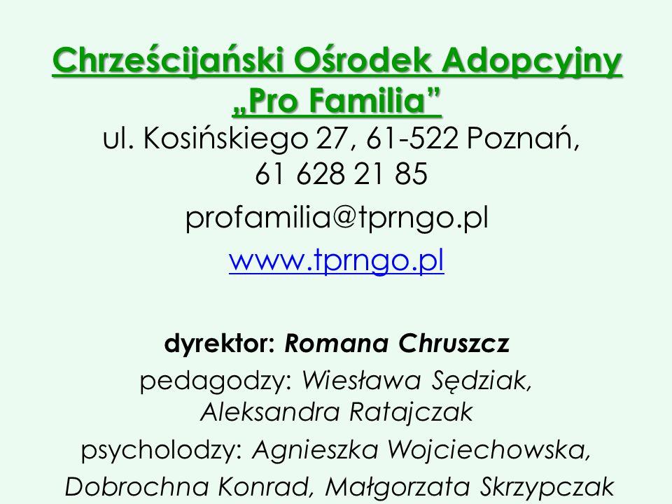 Chrześcijański Ośrodek Adopcyjny Pro Familia Chrześcijański Ośrodek Adopcyjny Pro Familia ul. Kosińskiego 27, 61-522 Poznań, 61 628 21 85 profamilia@t