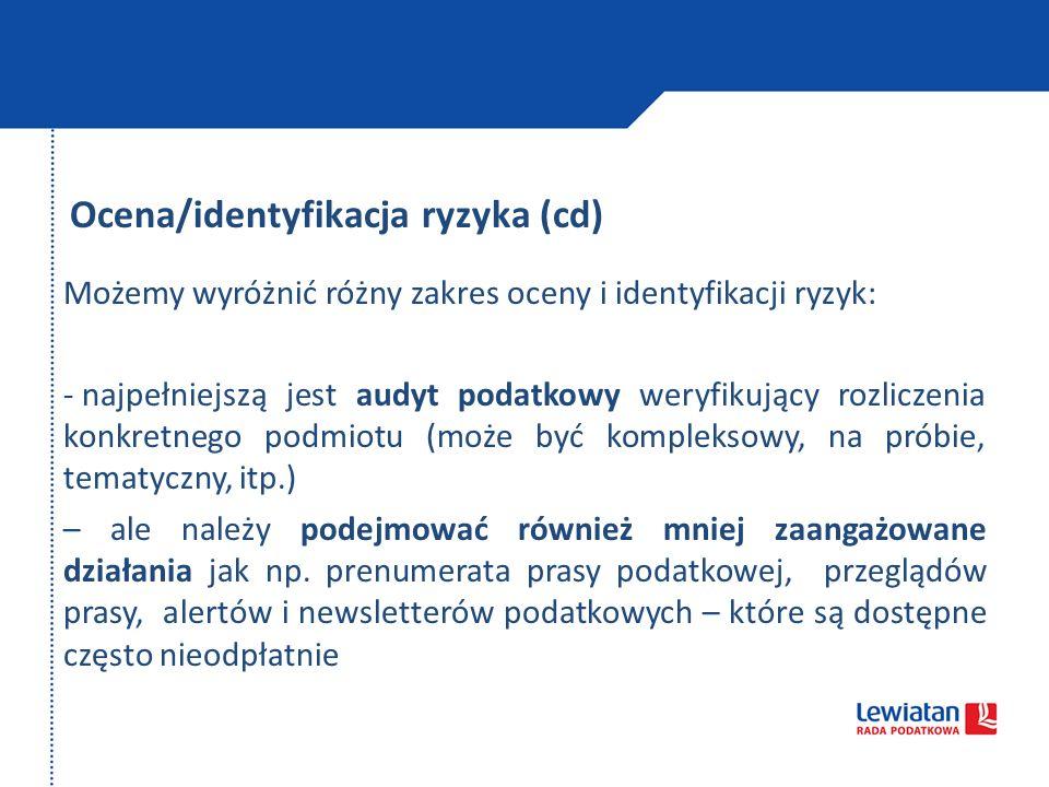 Ocena/identyfikacja ryzyka (cd) Możemy wyróżnić różny zakres oceny i identyfikacji ryzyk: - najpełniejszą jest audyt podatkowy weryfikujący rozliczeni