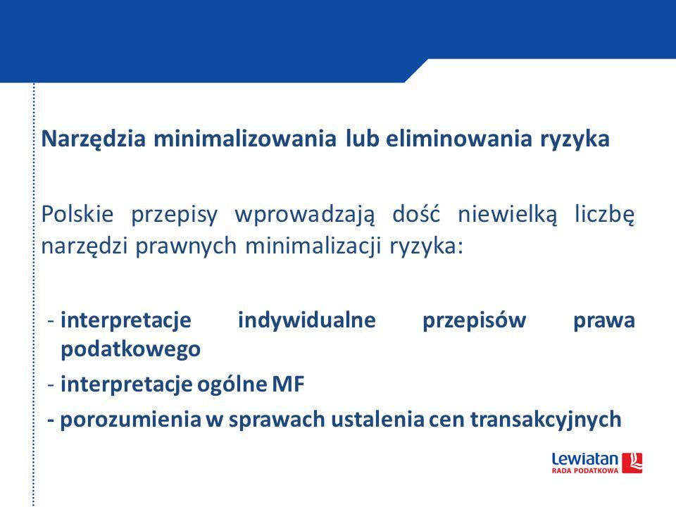 Narzędzia minimalizowania lub eliminowania ryzyka Polskie przepisy wprowadzają dość niewielką liczbę narzędzi prawnych minimalizacji ryzyka: -interpre