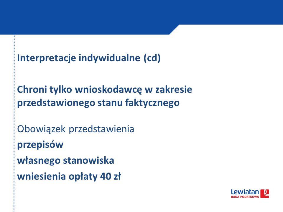 Interpretacje indywidualne (cd) Chroni tylko wnioskodawcę w zakresie przedstawionego stanu faktycznego Obowiązek przedstawienia przepisów własnego sta