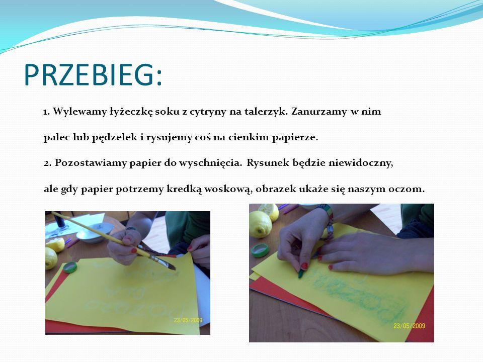 WNIOSKI Sok z cytryny jest kwasem.Kwas osłabia włókna papieru, zamieniając jego powierzchnię.