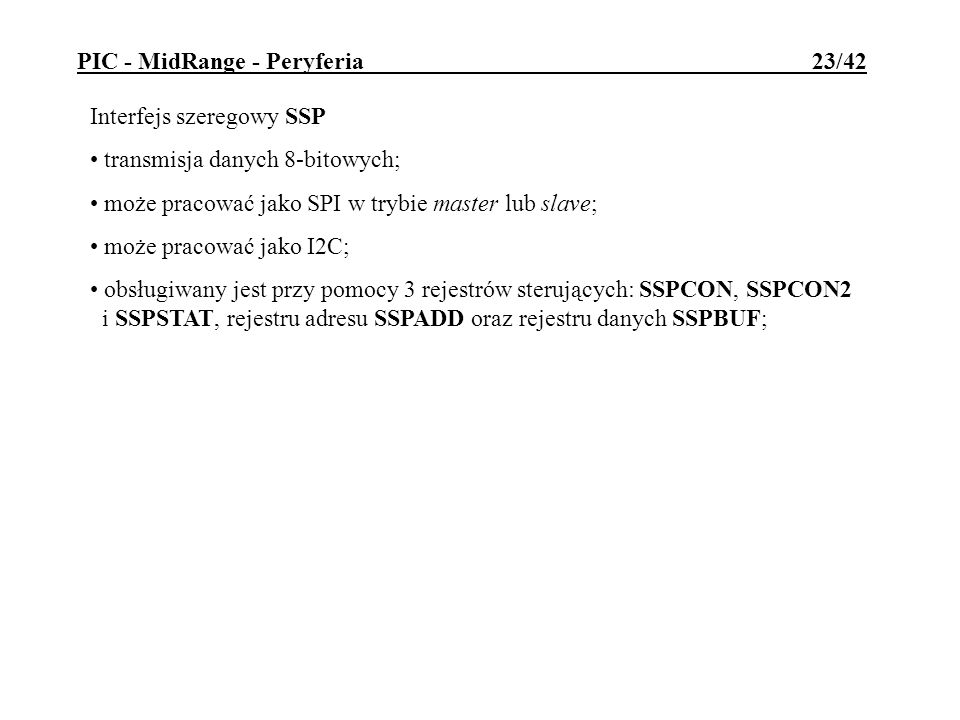 Interfejs szeregowy SSP transmisja danych 8-bitowych; może pracować jako SPI w trybie master lub slave; może pracować jako I2C; obsługiwany jest przy