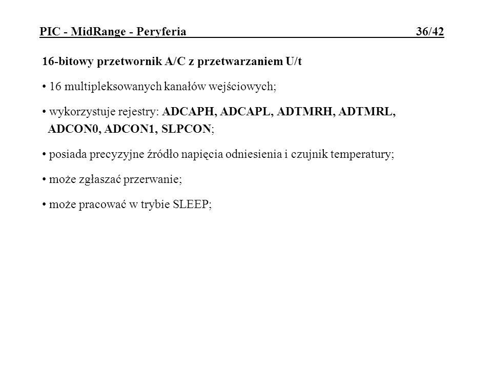 16-bitowy przetwornik A/C z przetwarzaniem U/t 16 multipleksowanych kanałów wejściowych; wykorzystuje rejestry: ADCAPH, ADCAPL, ADTMRH, ADTMRL, ADCON0