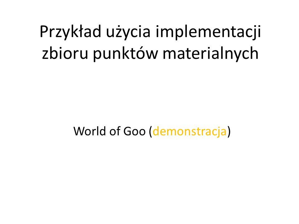 Przykład użycia implementacji zbioru punktów materialnych World of Goo (demonstracja)