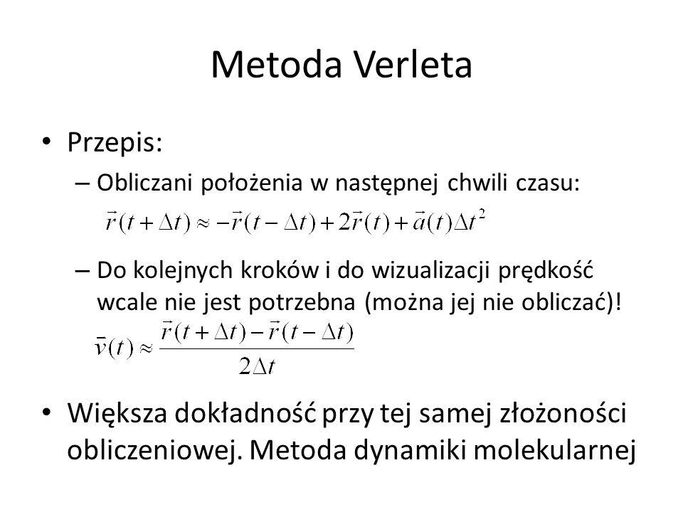 Metoda Verleta Przepis: – Obliczani położenia w następnej chwili czasu: – Do kolejnych kroków i do wizualizacji prędkość wcale nie jest potrzebna (można jej nie obliczać).