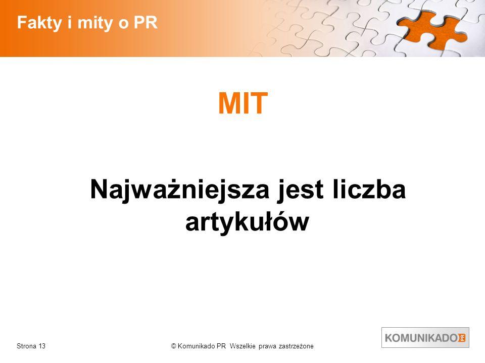© Komunikado PR Wszelkie prawa zastrzeżoneStrona 13 Fakty i mity o PR MIT Najważniejsza jest liczba artykułów