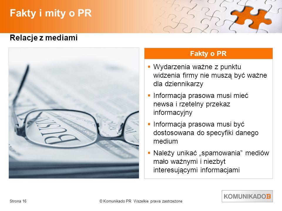 © Komunikado PR Wszelkie prawa zastrzeżoneStrona 16 Fakty i mity o PR Relacje z mediami Fakty o PR Wydarzenia ważne z punktu widzenia firmy nie muszą