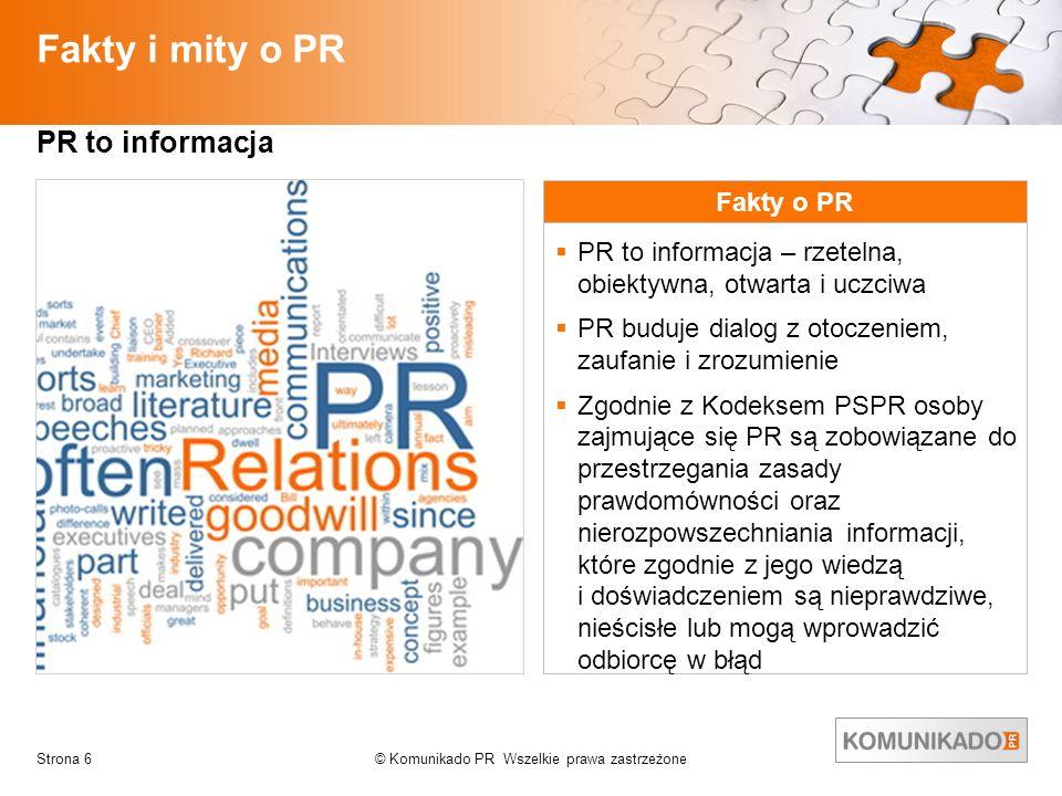 © Komunikado PR Wszelkie prawa zastrzeżoneStrona 6 Fakty i mity o PR PR to informacja Fakty o PR PR to informacja – rzetelna, obiektywna, otwarta i uc