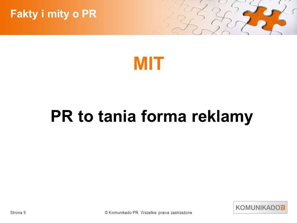 © Komunikado PR Wszelkie prawa zastrzeżoneStrona 9 Fakty i mity o PR MIT PR to tania forma reklamy