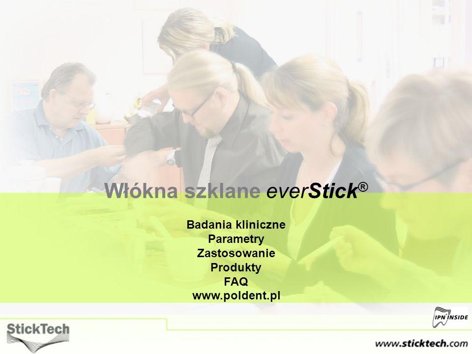 Włókna szklane everStick ® Badania kliniczne Parametry Zastosowanie Produkty FAQ www.poldent.pl