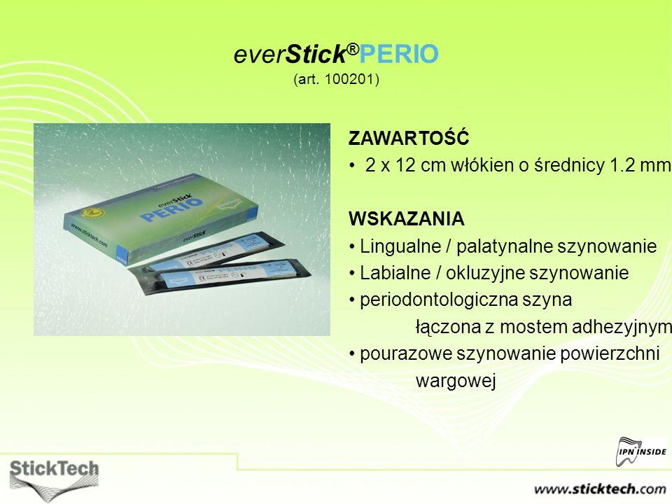 everStick ® PERIO (art. 100201) ZAWARTOŚĆ 2 x 12 cm włókien o średnicy 1.2 mm WSKAZANIA Lingualne / palatynalne szynowanie Labialne / okluzyjne szynow