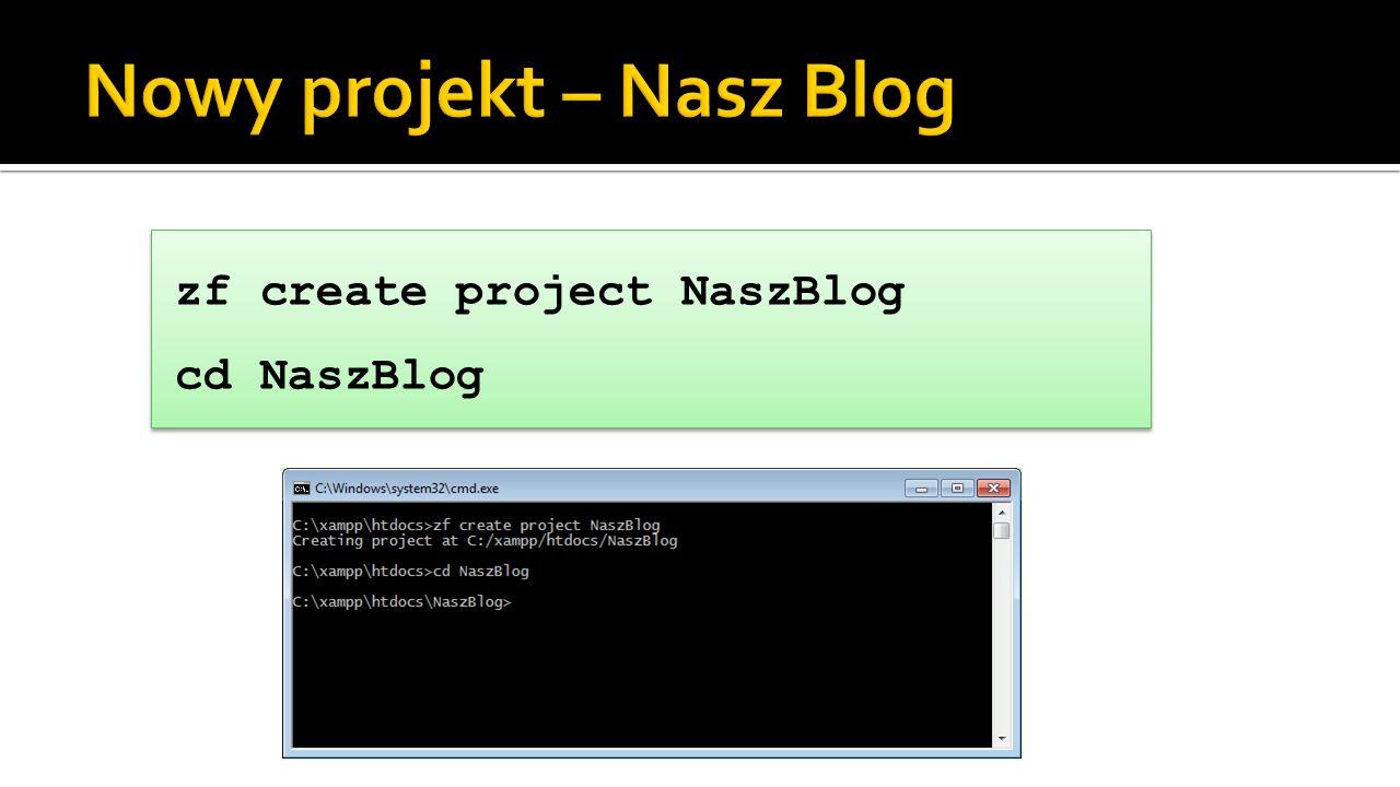 zf create project NaszBlog cd NaszBlog zf create project NaszBlog cd NaszBlog
