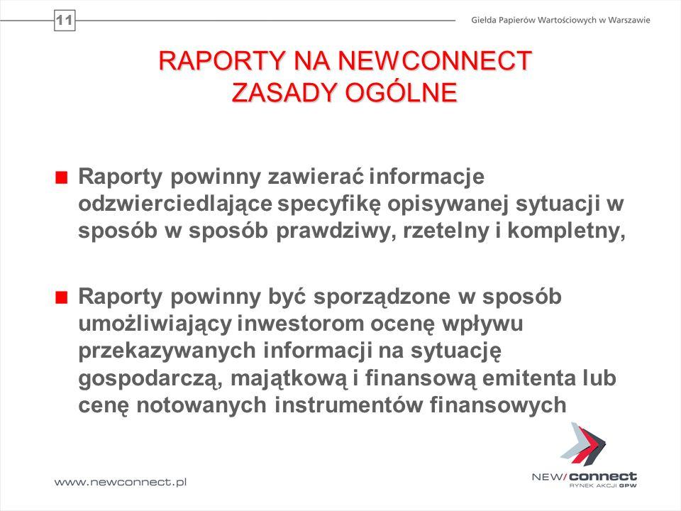 11 RAPORTY NA NEWCONNECT ZASADY OGÓLNE Raporty powinny zawierać informacje odzwierciedlające specyfikę opisywanej sytuacji w sposób w sposób prawdziwy