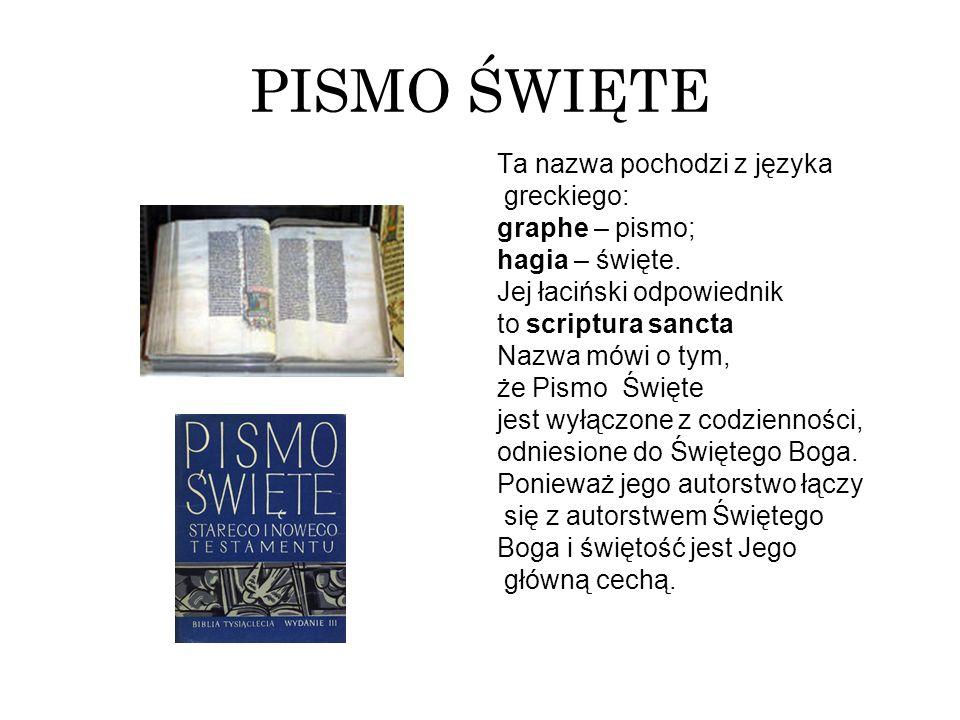 PISMO ŚWIĘTE Ta nazwa pochodzi z języka greckiego: graphe – pismo; hagia – święte. Jej łaciński odpowiednik to scriptura sancta Nazwa mówi o tym, że P