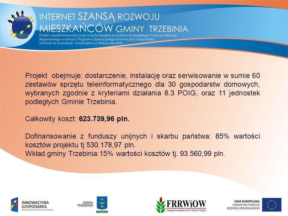 Projekt obejmuje: dostarczenie, instalację oraz serwisowanie w sumie 60 zestawów sprzętu teleinformatycznego dla 30 gospodarstw domowych, wybranych zgodnie z kryteriami działania 8.3 POIG, oraz 11 jednostek podległych Gminie Trzebinia.