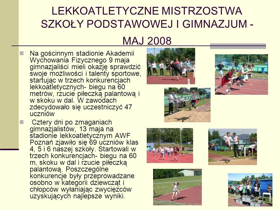 LEKKOATLETYCZNE MISTRZOSTWA SZKOŁY PODSTAWOWEJ I GIMNAZJUM - MAJ 2008 Na gościnnym stadionie Akademii Wychowania Fizycznego 9 maja gimnazjaliści mieli