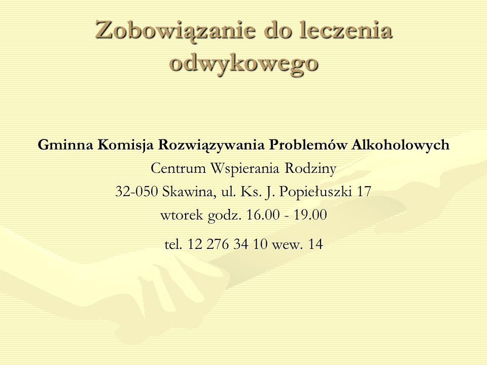 Zobowiązanie do leczenia odwykowego Gminna Komisja Rozwiązywania Problemów Alkoholowych Centrum Wspierania Rodziny 32-050 Skawina, ul. Ks. J. Popiełus
