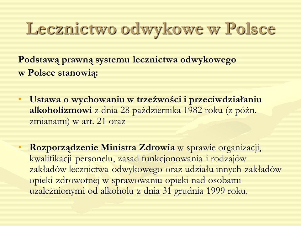 Lecznictwo odwykowe w Polsce Podstawą prawną systemu lecznictwa odwykowego w Polsce stanowią: Ustawa o wychowaniu w trzeźwości i przeciwdziałaniu alko