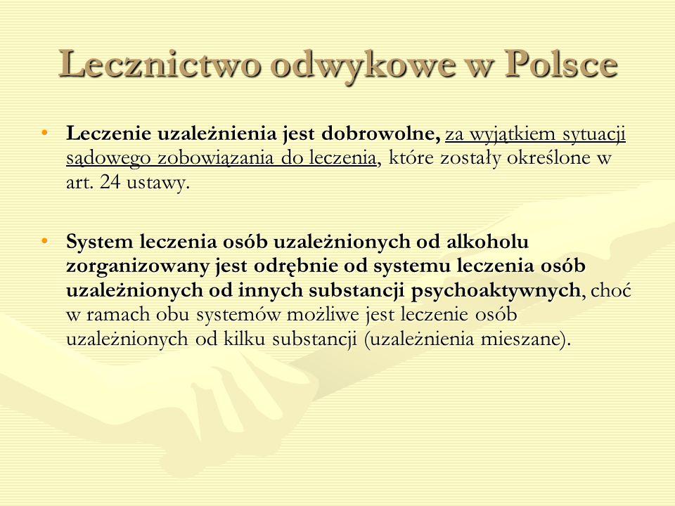 Lecznictwo odwykowe w Polsce Leczenie uzależnienia jest dobrowolne, za wyjątkiem sytuacji sądowego zobowiązania do leczenia, które zostały określone w