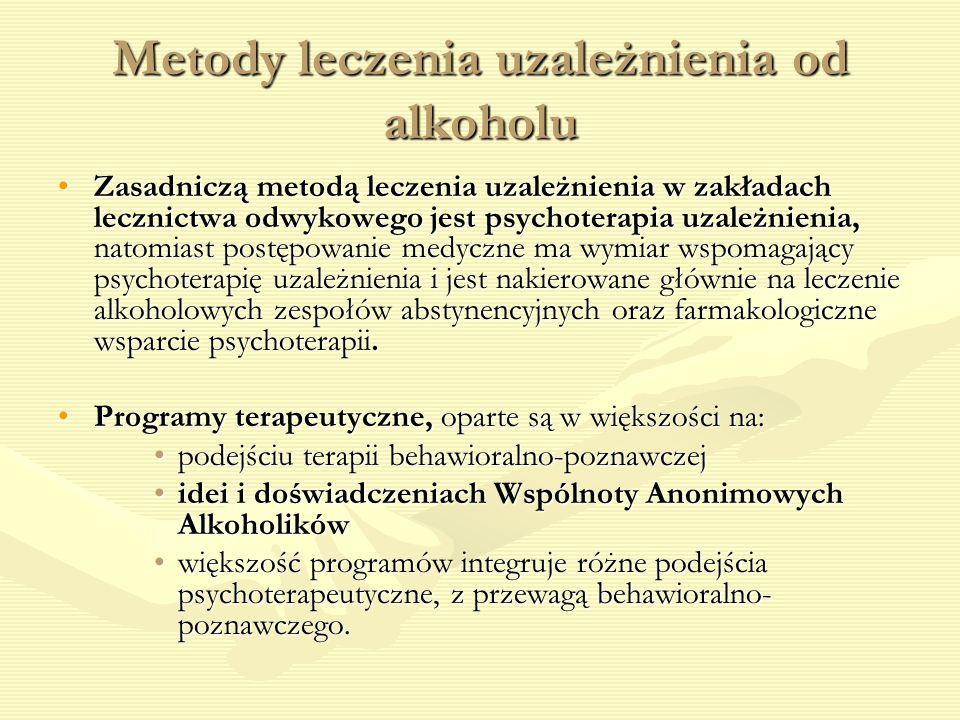 Metody leczenia uzależnienia od alkoholu Zasadniczą metodą leczenia uzależnienia w zakładach lecznictwa odwykowego jest psychoterapia uzależnienia, na