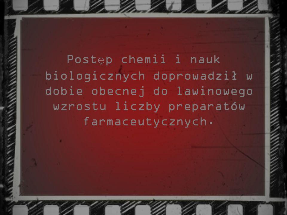 Post ę p chemii i nauk biologicznych doprowadził w dobie obecnej do lawinowego wzrostu liczby preparatów farmaceutycznych.