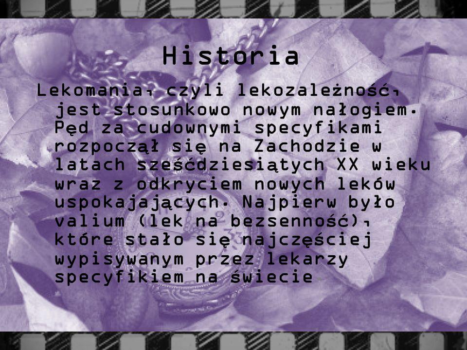 Historia Lekomania, czyli lekozale ż no ść, jest stosunkowo nowym nałogiem. P ę d za cudownymi specyfikami rozpocz ą ł si ę na Zachodzie w latach sze