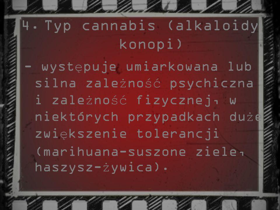4.Typ cannabis (alkaloidy konopi) - wyst ę puje umiarkowana lub silna zale ż no ść psychiczna i zale ż no ść fizycznej, w niektórych przypadkach du ż