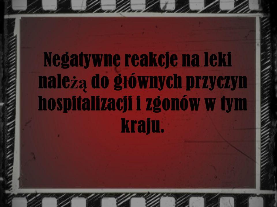 Negatywne reakcje na leki nale żą do g ł ównych przyczyn hospitalizacji i zgonów w tym kraju.