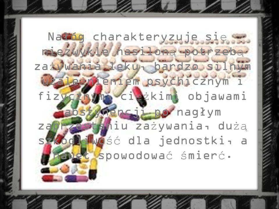 Nałóg charakteryzuje si ę niezwykle nasilon ą potrzeb ą za ż ywania leku, bardzo silnym uzale ż nieniem psychicznym i fizycznym, ci ęż kimi objawami a