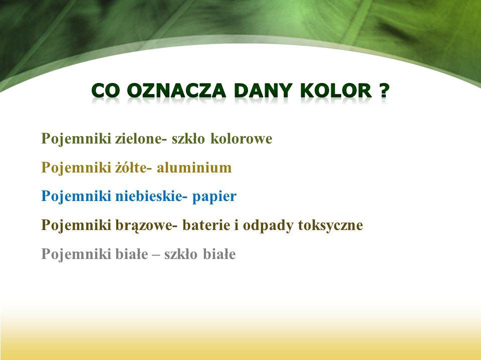 Pojemniki zielone- szkło kolorowe Pojemniki żółte- aluminium Pojemniki niebieskie- papier Pojemniki brązowe- baterie i odpady toksyczne Pojemniki biał
