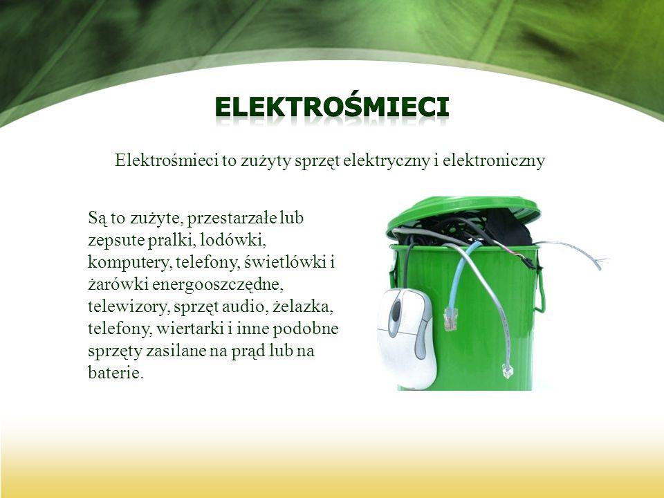Elektrośmieci to zużyty sprzęt elektryczny i elektroniczny Są to zużyte, przestarzałe lub zepsute pralki, lodówki, komputery, telefony, świetlówki i ż