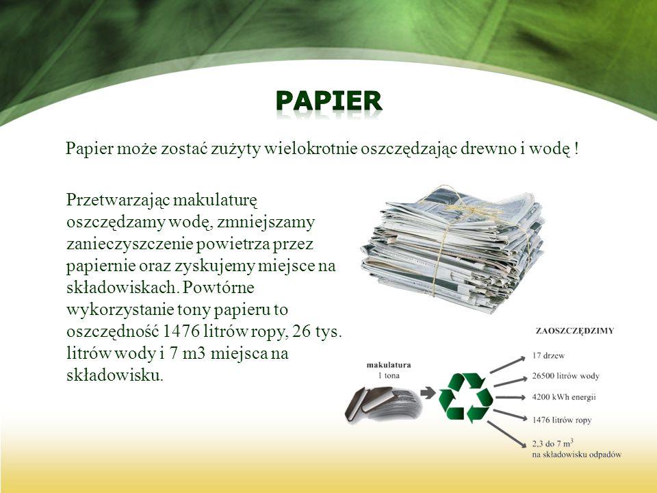 Papier może zostać zużyty wielokrotnie oszczędzając drewno i wodę ! Przetwarzając makulaturę oszczędzamy wodę, zmniejszamy zanieczyszczenie powietrza