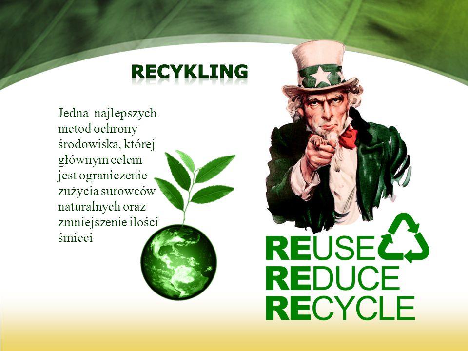 Jedna najlepszych metod ochrony środowiska, której głównym celem jest ograniczenie zużycia surowców naturalnych oraz zmniejszenie ilości śmieci