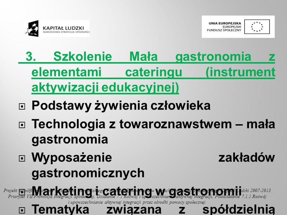 3. Szkolenie Mała gastronomia z elementami cateringu (instrument aktywizacji edukacyjnej) Podstawy żywienia człowieka Technologia z towaroznawstwem –