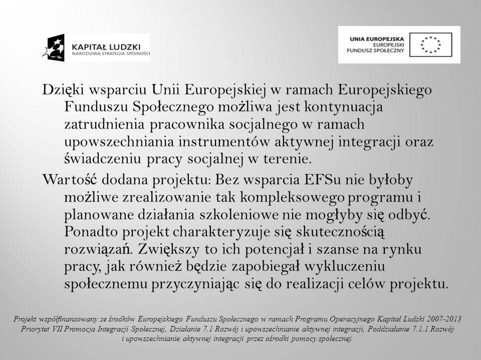 Dzi ę ki wsparciu Unii Europejskiej w ramach Europejskiego Funduszu Spo ł ecznego mo ż liwa jest kontynuacja zatrudnienia pracownika socjalnego w rama