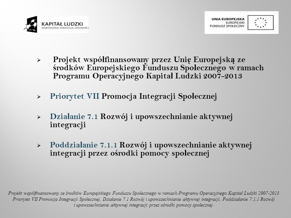 Projekt wspó ł finansowany przez Uni ę Europejsk ą ze ś rodków Europejskiego Funduszu Spo ł ecznego w ramach Programu Operacyjnego Kapita ł Ludzki 200