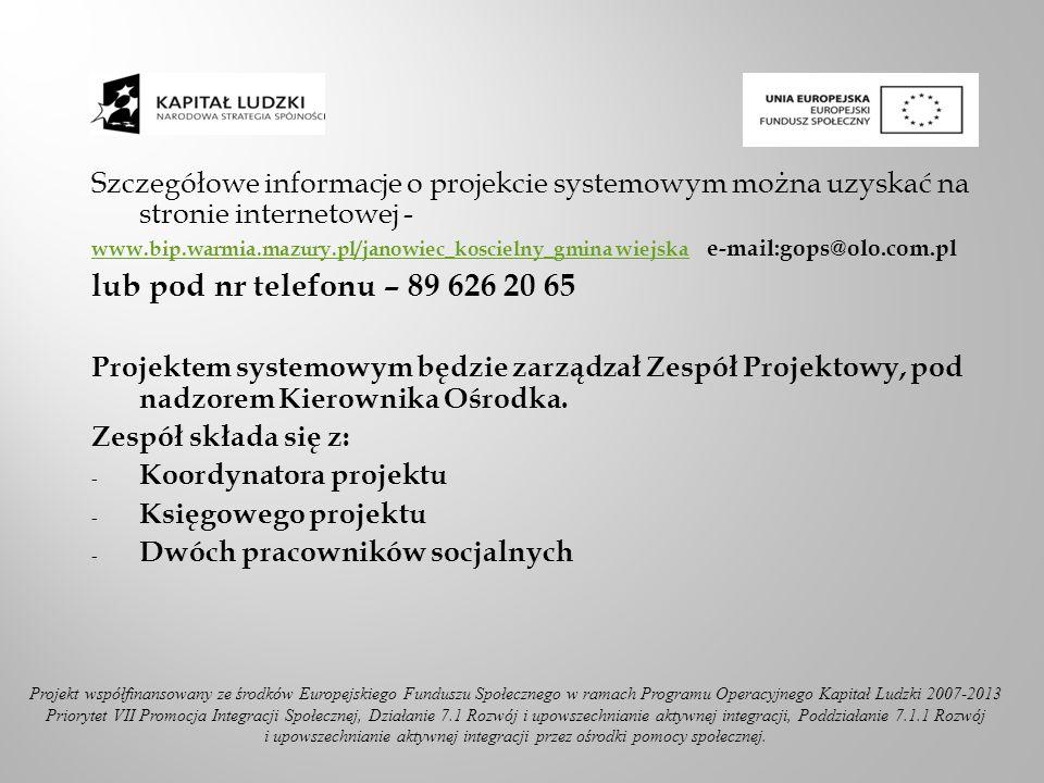 Szczegółowe informacje o projekcie systemowym można uzyskać na stronie internetowej - www.bip.warmia.mazury.pl/janowiec_koscielny_gmina wiejskawww.bip