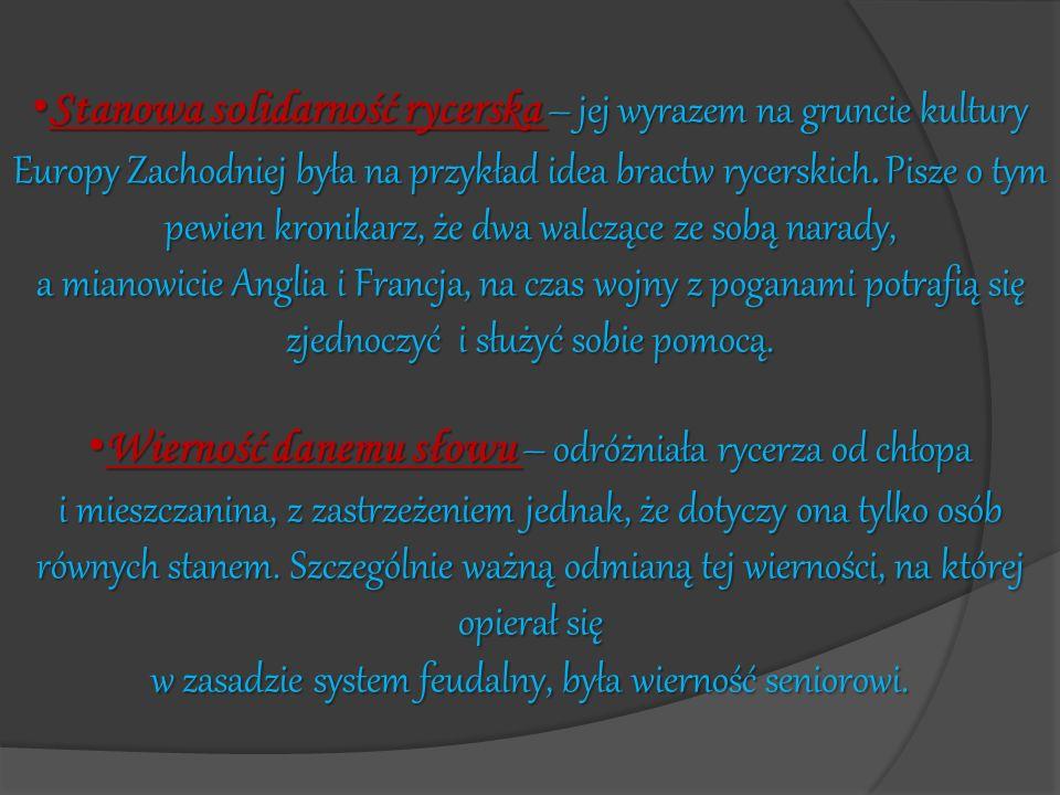 Stanowa solidarność rycerska – jej wyrazem na gruncie kultury Europy Zachodniej była na przykład idea bractw rycerskich. Pisze o tym pewien kronikarz,