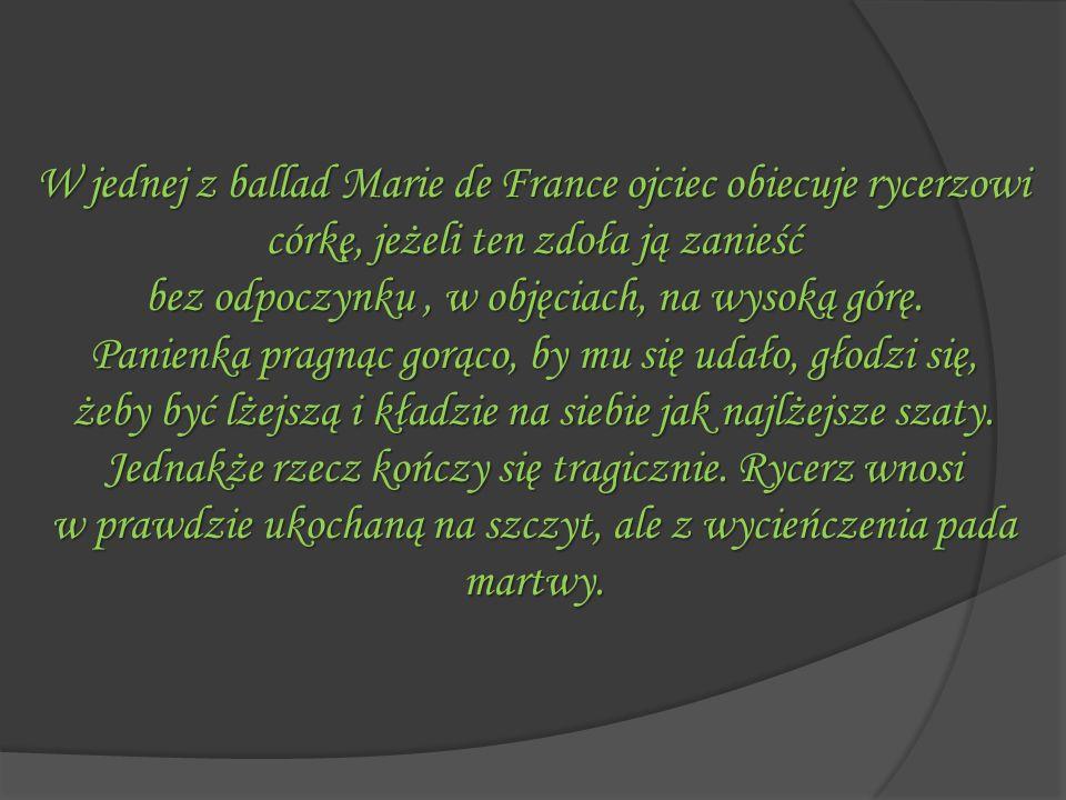 W jednej z ballad Marie de France ojciec obiecuje rycerzowi córkę, jeżeli ten zdoła ją zanieść bez odpoczynku, w objęciach, na wysoką górę. Panienka p