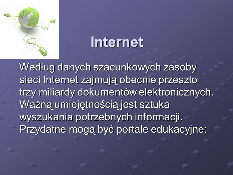 Internet Według danych szacunkowych zasoby sieci Internet zajmują obecnie przeszło trzy miliardy dokumentów elektronicznych.