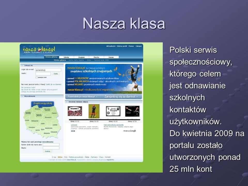 Nasza klasa Polski serwis społecznościowy, którego celem jest odnawianie szkolnychkontaktówużytkowników.