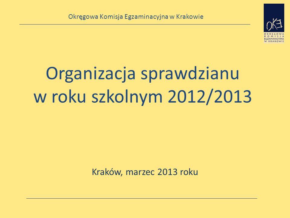 Okręgowa Komisja Egzaminacyjna w Krakowie Organizacja sprawdzianu w roku szkolnym 2012/2013 Kraków, marzec 2013 roku