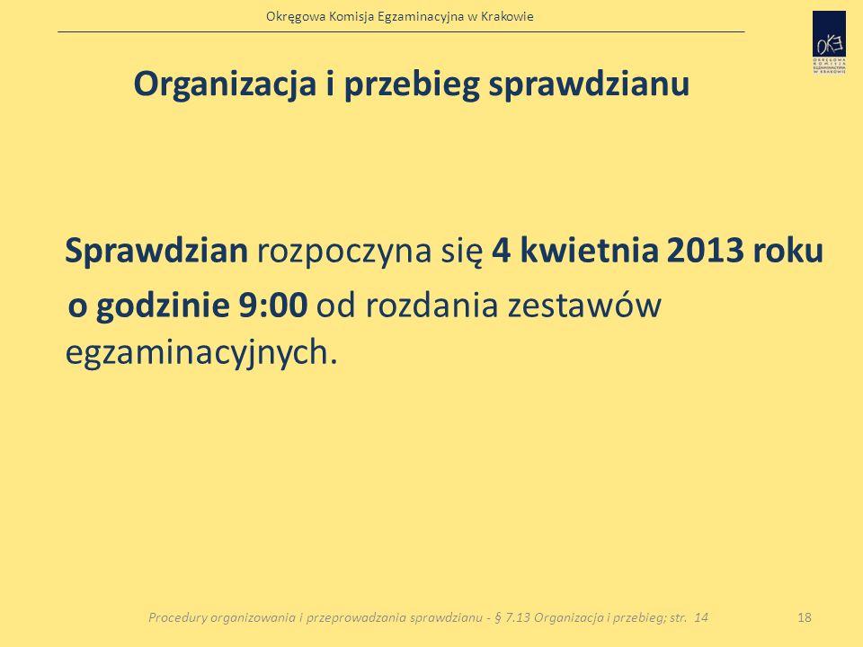 Okręgowa Komisja Egzaminacyjna w Krakowie Sprawdzian rozpoczyna się 4 kwietnia 2013 roku o godzinie 9:00 od rozdania zestawów egzaminacyjnych. 18Proce