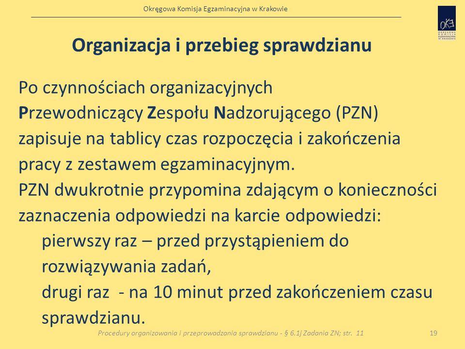 Okręgowa Komisja Egzaminacyjna w Krakowie Po czynnościach organizacyjnych Przewodniczący Zespołu Nadzorującego (PZN) zapisuje na tablicy czas rozpoczę